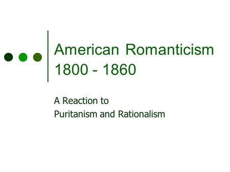 american literature from puritanism to romanticism Writing of america: literature and cultural identity from the puritans to the  present prev  avant-garde, and (ed) the bloomsbury guide to romantic  literature.