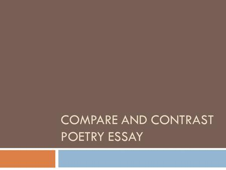 poetry essays compare contrast Comparison: sample literary essay, two poems establish a point of comparison for each topic and then describe first (in contrast to, on the other.