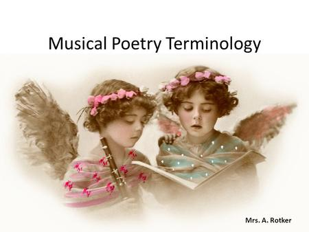 Musical Poetry Terminology Mrs. A. Rotker Weak and weary.