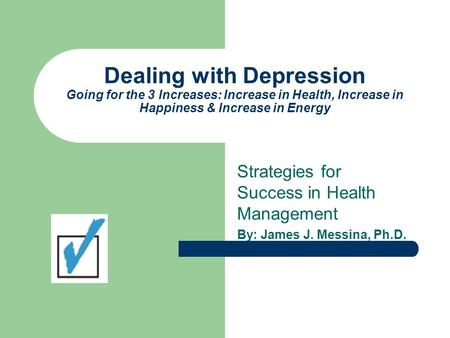 Dealing with Depression Going for the 3 Increases: Increase in Health, Increase in Happiness & Increase in Energy Strategies for Success in Health Management.