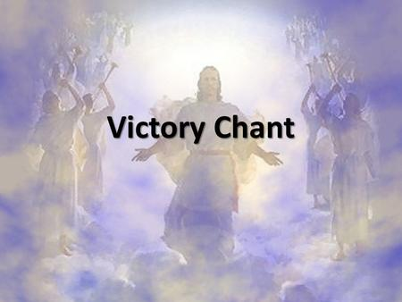 Victory Chant. Hail Jesus You're my King (ECHO) Your life frees me to sing (ECHO) I will praise You all my days (ECHO) You're perfect in all Your ways.