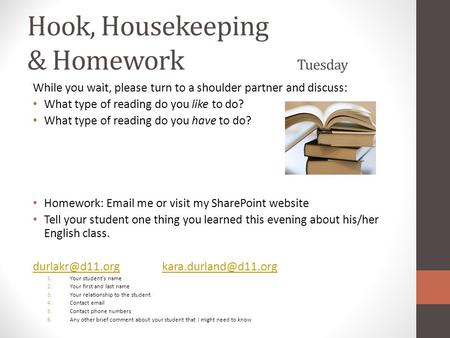 Hook, Housekeeping & Homework Tuesday While you wait, please turn to a shoulder partner and discuss: What type of reading do you like to do? What type.
