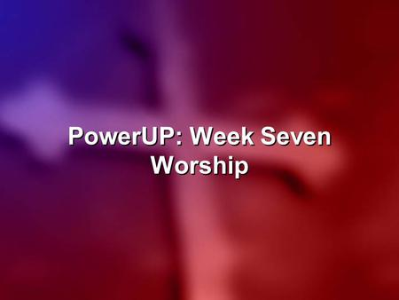 PowerUP: Week Seven Worship. Lord, let Your glory fall down upon us all, come and wash our guilty stains;