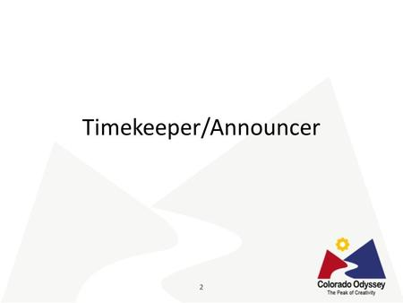 Timekeeper/Announcer. Timekeeper/Announcer Role Transition team from staging judge to performance area – Staging judge will tell the Timekeeper if Cost.