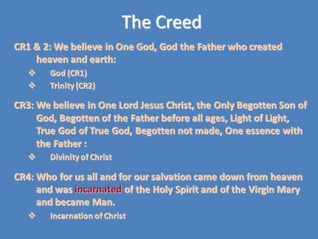 The Creed CR1 & 2: We believe in One God, God the Father who created heaven and earth:  God (CR1)  Trinity (CR2) CR3: We believe in One Lord Jesus Christ,