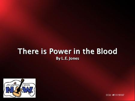There is Power in the Blood By L.E. Jones There is Power in the Blood By L.E. Jones CCLI # 1119107.
