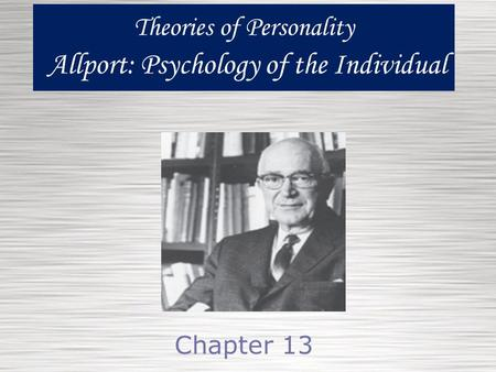 Theories of Personality Allport: Psychology of the Individual
