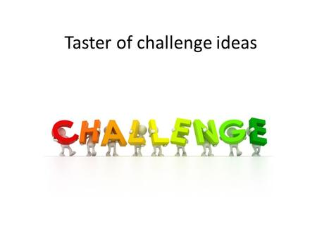Taster of challenge ideas. Random Words www.edwarddebono.com Give students a list of five random words, e.g. Box; Cow; Sunshine; Beyond; Fence And ask.