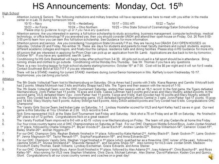 HS Announcements: Monday, Oct. 15 th High School 1.Attention Juniors & Seniors. The following institutions and military branches will have representatives.