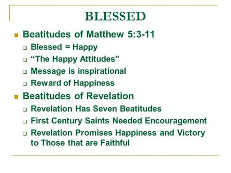 BLESSED Beatitudes of Matthew 5:3-11 Beatitudes of Revelation