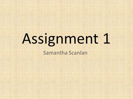 Assignment 1 Samantha Scanlan.