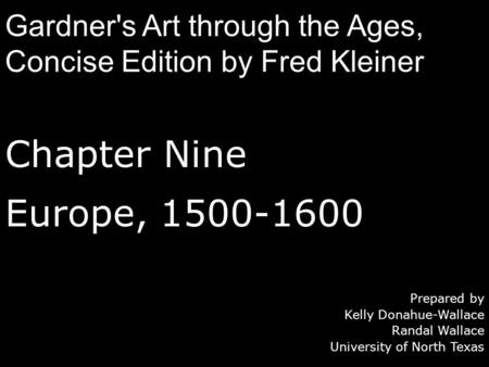 Chapter Nine Europe, 1500-1600 Prepared by Kelly Donahue-Wallace Randal Wallace University of North Texas Gardner's Art through the Ages, Concise Edition.