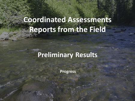 Preliminary Results Progress Coordinated Assessments Reports from the Field.