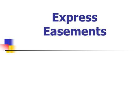 Express Easements. Creation Methods Grant Express Easements Creation Methods Grant Reservation to Grantor.