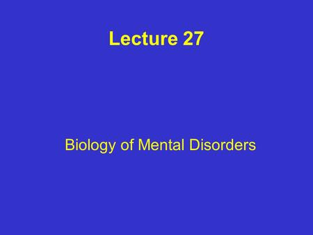 Lecture 27 Biology of Mental Disorders. Symptoms of Schizophrenia Bizarre disturbances in thought (dissociative thinking) Paranoid and grandiose delusions.