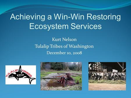 Achieving a Win-Win Restoring Ecosystem Services Kurt Nelson Tulalip Tribes of Washington December 10, 2008.