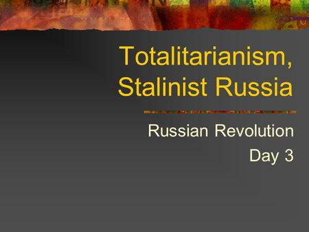 Totalitarianism, Stalinist Russia Russian Revolution Day 3.