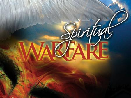 "1.What do you think of when you hear the phrase ""Spiritual Warfare""? What images come to mind? 2.How would you define ""Spiritual Warfare""? What is it?"