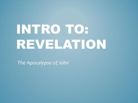 INTRO TO: REVELATION The Apocalypse of John. Old, 100 Exile to Patmos The disciple whom Jesus loved Son of Thunder Brother martyred early JOHN.