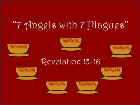"""7 Angels with 7 Plagues"" Revelation 15-16."