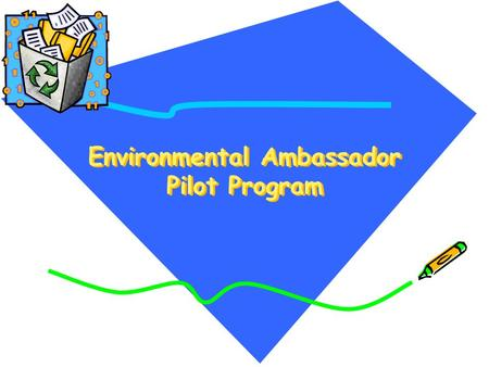 Environmental Ambassador Pilot Program. EAPP Participants Burbank Unified School District Desert Sands Unified School District Fresno Unified School District.