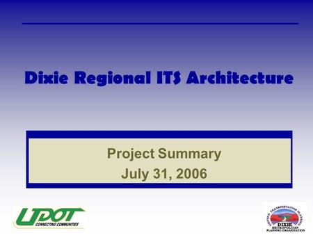 Dixie Regional ITS Architecture Project Summary July 31, 2006.
