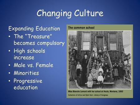 "Changing Culture Expanding Education The ""Treasure"" becomes compulsory High schools increase Male vs. Female Minorities Progressive education."