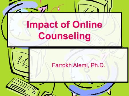 Impact of Online Counseling Farrokh Alemi, Ph.D..