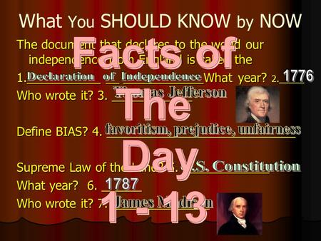 What You SHOULD KNOW by NOW The document that declares to the world our independence from England is called the 1.___________ __ ____________What year?