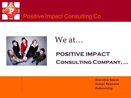 Positive Impact Consulting Co Executive Search Human Resource Outsourcing POSITIVE IMPACT Consulting Company, … We at…