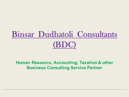 Binsar Dudhatoli Consultants (BDC) Human Resource, Accounting, Taxation & other Business Consulting Service Partner.