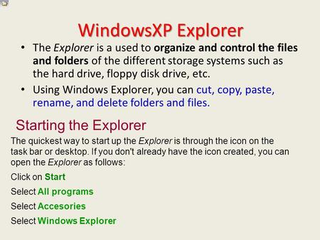 WindowsXP Explorer The Explorer is a used to organize and control the files and folders of the different storage systems such as the hard drive, floppy.