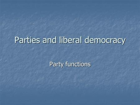 Parties and liberal democracy Party functions. Reminders/announcements Please sign up for list serv Please sign up for list serv Reserve readings: Reserve.