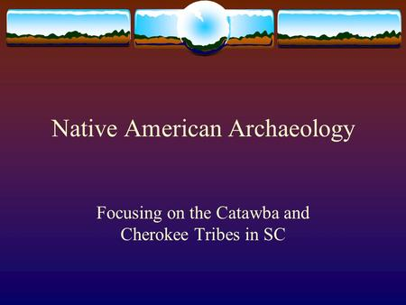 Native American Archaeology Focusing on the Catawba and Cherokee Tribes in SC.