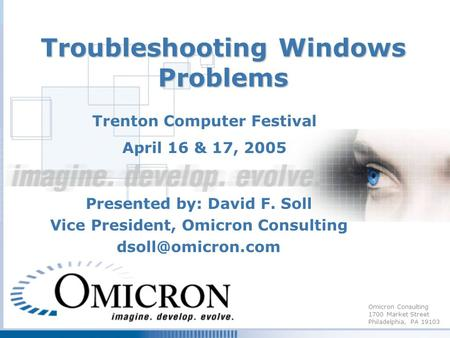 Omicron Consulting 1700 Market Street Philadelphia, PA 19103 Troubleshooting Windows Problems Presented by: David F. Soll Vice President, Omicron Consulting.