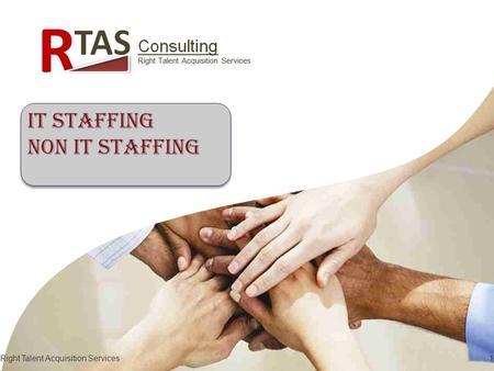 Right Talent Acquisition Services1 IT Staffing NON IT Staffing IT Staffing NON IT Staffing.