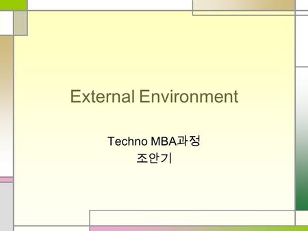 External Environment Techno MBA 과정 조안기. Purpose of This Chapter Identify the organizational domain Identify the sectors that influence the organization.