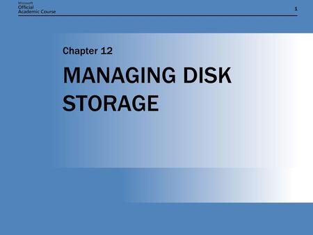 11 MANAGING DISK STORAGE Chapter 12. Chapter 12: MANAGING DISK STORAGE2 CHAPTER OVERVIEW  Understand disk-storage concepts and terminology.  Distinguish.