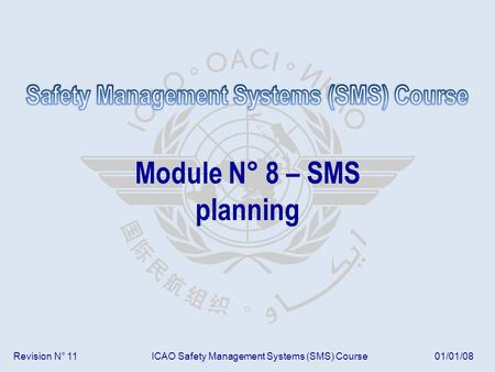 Revision N° 11ICAO Safety Management Systems (SMS) Course01/01/08 Module N° 8 – SMS planning.