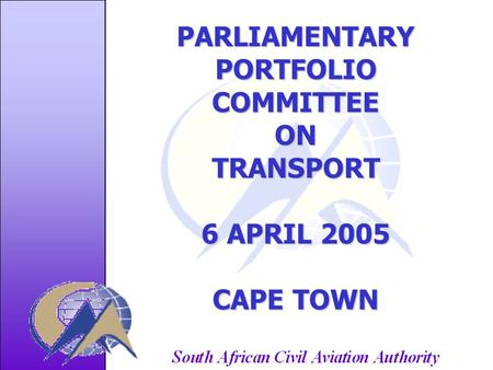 PARLIAMENTARYPORTFOLIOCOMMITTEEONTRANSPORT 6 APRIL 2005 CAPE TOWN.