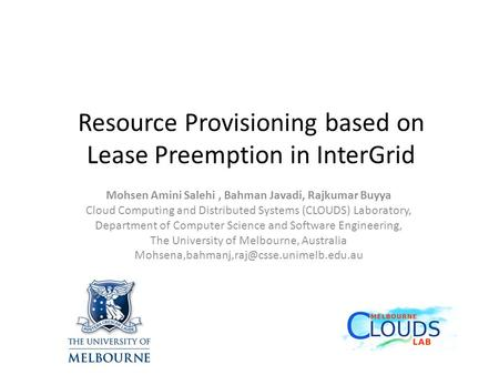 Resource Provisioning based on Lease Preemption in InterGrid Mohsen Amini Salehi, Bahman Javadi, Rajkumar Buyya Cloud Computing and Distributed Systems.