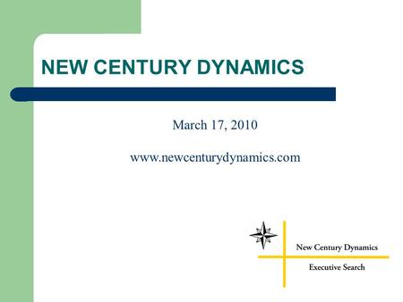 NEW CENTURY DYNAMICS March 17, 2010 www.newcenturydynamics.com.