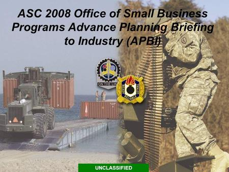 ASC 2008 Office of Small Business Programs Advance Planning Briefing to Industry (APBI) UNCLASSIFIED.
