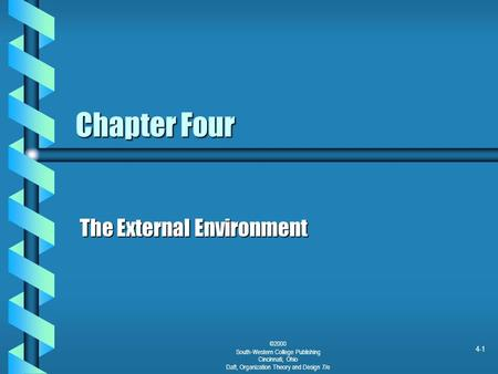 ©2000 South-Western College Publishing Cincinnati, Ohio Daft, Organization Theory and Design 7/e 4-1 Chapter Four The External Environment.