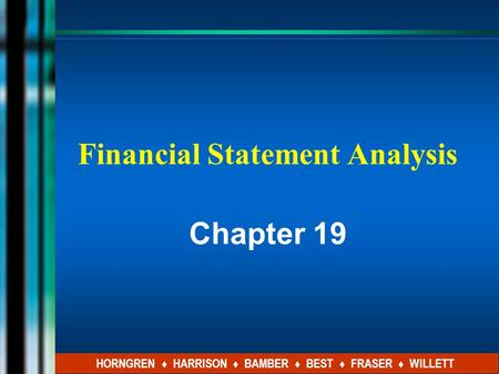 Financial Statement Analysis Chapter 19 HORNGREN ♦ HARRISON ♦ BAMBER ♦ BEST ♦ FRASER ♦ WILLETT.