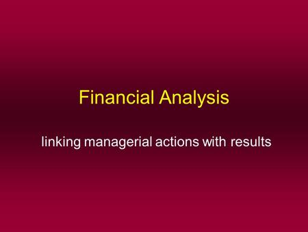 Financial Analysis linking managerial actions with results.