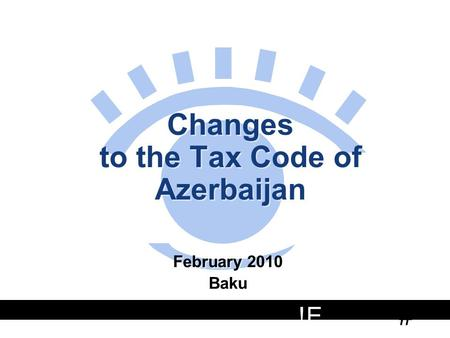 # !E 1 Changes to the Tax Code of Azerbaijan February 2010 Baku February 2010 Baku.