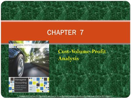 Cost-Volume-Profit Analysis CHAPTER 7 Copyright © 2015 McGraw-Hill Education. All rights reserved. No reproduction or distribution without the prior written.