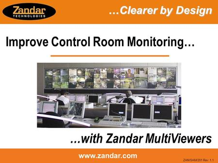 Www.zandar.com Improve Control Room Monitoring… …with Zandar MultiViewers …Clearer by Design …Clearer by Design ZAN/SAM/201 Rev 1.1.