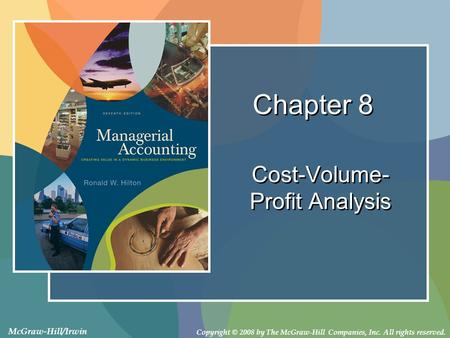 Copyright © 2008 by The McGraw-Hill Companies, Inc. All rights reserved. McGraw-Hill/Irwin Chapter 8 Cost-Volume- Profit Analysis.